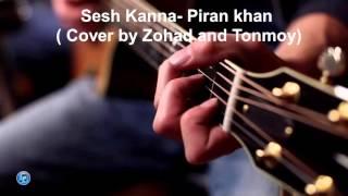 Sesh Kanna - Piran Khan (cover by Zohad and Tonmoy