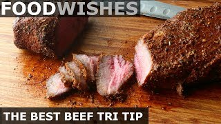 The Best Beef Tri Tip - Roast Beef - Food Wishes