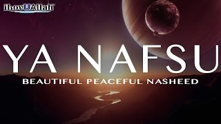 Ya Nafsu | Beautiful Peaceful Nasheed