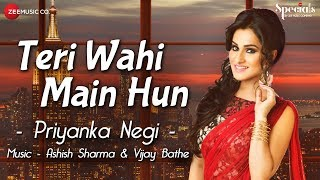 Teri Wahi Main Hun | Priyanka Negi | Ashish & Vijay | Specials by Zee Music Co.