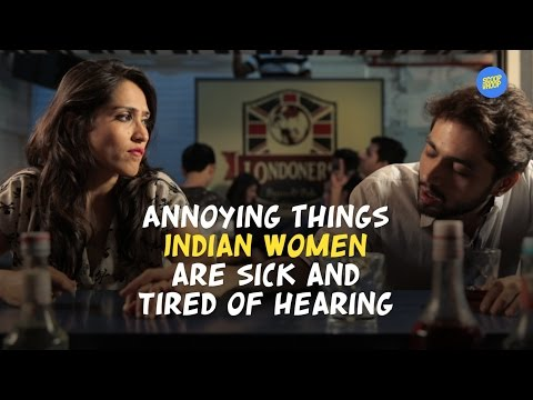 ScoopWhoop: Annoying Things Indian Women Are Sick And Tired Of Hearing