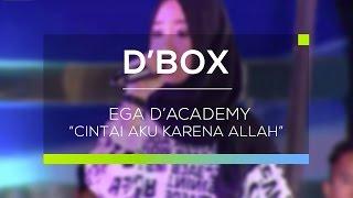 Ega D'Academy - Cintai Aku Karena Allah (D'Box)