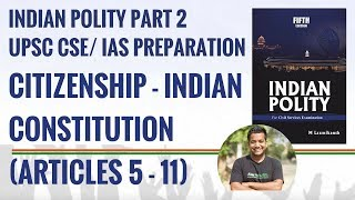 Polity 2.2 : Citizenship (Part II, Articles 5-11 of Indian Constitution) IAS Preparation