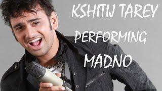Kshitij Tarey - Live - Sings Madno