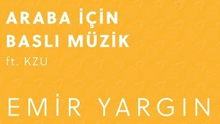 Emir Yargın - Araba İçin Baslı Müzik ft. Kzu (2015)