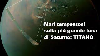 Mari tempestosi sulla più grande luna di Saturno: TITANO! - Misteriose isole in movimento?!?