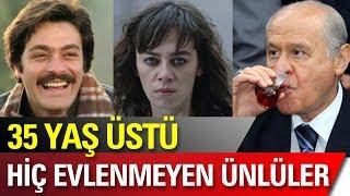 Hiç Evlenmeyen 35 Yaş Üstü Türk Ünlüler!