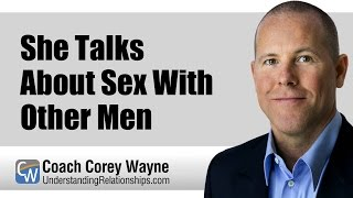 She Talks About Sex With Other Men