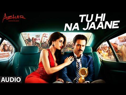 Tu Hi Na Jaane Full Song   Azhar   Emraan Hashmi, Nargis Fakhri, Prachi Desai   T-Series