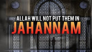 ALLAH WILL NOT PUT THEM IN JAHANNAM!