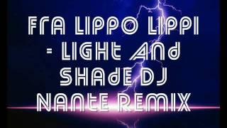 Fra Lippo Lippi - Light And Shade DJ Nante Remix.wmv