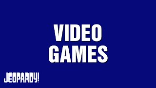 Video Games | JEOPARDY!