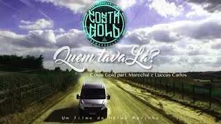 Costa Gold - Quem Tava lá ? Feat: Luccas Carlos e marechal (Prod: Lotto) [Videoclipe] LETRA+DOWNLOAD