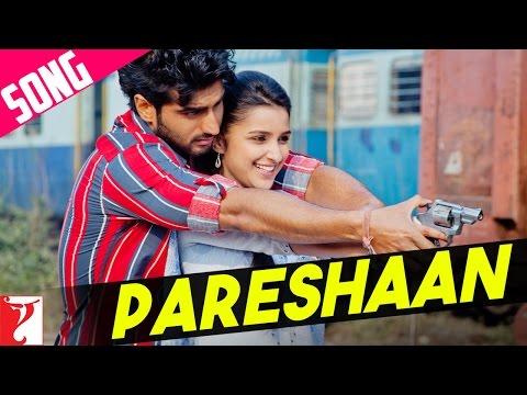Pareshaan Song - Ishaqzaade   Arjun Kapoor   Parineeti Chopra