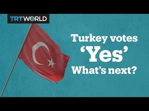 Turkey votes Yes in historic referendum. What s next