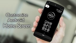 Customize Android Phone Home Screen And Make It Unique