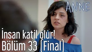 Anne 33. Bölüm (Final) - İnsan Katil Olur!