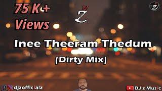 DJ z - Innee Theeram Thedum ( Dirty Mix )