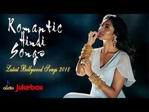 ROMANTIC HINDI SONGS - Hindi Hindi Heart Touching Songs - Top Bollywood Songs 2018 - Audio Jukebox