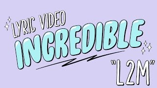 "L2M - ""INCREDIBLE"" - [Official Lyric Video]"