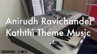 Kaththi Theme Music - Keyboard Cover by Deebthik || Anirudh Ravichander || Kaththi