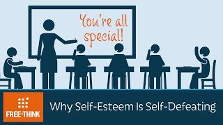 Why Self-Esteem Is Self-Defeating