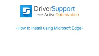 Microsoft Edge Install Guide for Driver Support w/ Active Optimization