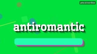 ANTIROMANTIC - HOW TO PRONOUNCE IT!?