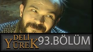 Deli Yürek 93.Bölüm Tek Part İzle (HD)