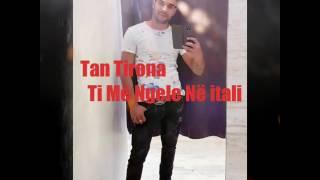 Tan Tirona - Ti Më Ngele Në itali