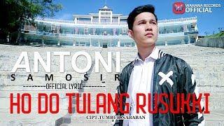 Antoni Samosir - Ho Do Tulang Rusukki (Official Lyric) Lagu Batak Terbaru 2018