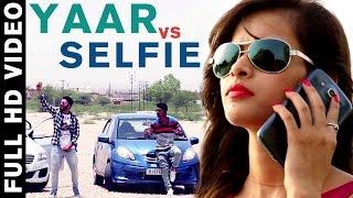 YEEH... | Yaar Vs Selfie | New Punjabi Song 2016 | Furkan Ft. Neddy | Brand New Punjabi Song