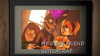 FNAF/SFM My Dear Friend Glitch Trap And Suzy Fnaf Help Wanted