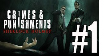Sherlock Holmes Crimes and Punishment Walkthrough Part 1 No Commentary
