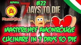 Cucinare In 7 Days To Die - MasterChef Amonrouge -  7 Days To Die Alpha16 ITA #22