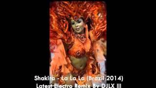 Shakira   La La La Brazil 2014Latest Electro Remix By DJLX !!!