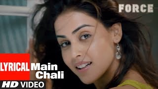 Lyrical Video: Main Chali Song | Force | John Abraham, Genelia D