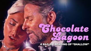 """CHOCOLATE LAGOON"" — A Bad Lip Reading of ""Shallow"""