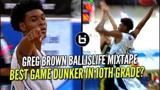 The Best Game Dunker In 10th Grade? Official Ballislife Greg Brown Mixtape