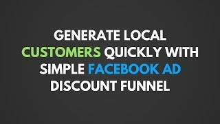 Generate Local Customers Quickly with Simple Facebook Ad Discount Funnel