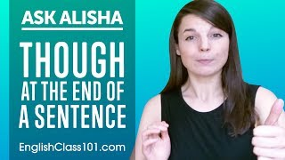 Using THOUGH at the End of a Sentence! Basic English Grammar | Ask Alisha
