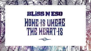 Bliss n Eso - Home Is Where The Heart Is (Circus In The Sky)