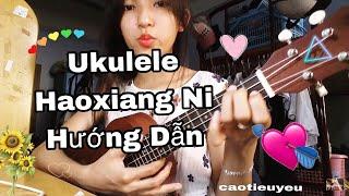 [Ukulele]Hướng dẫn chơi bài Haoxiang Ni- 好想你- I miss you -Em nhớ anh- Cao Tiểu Yêu- Tutorial