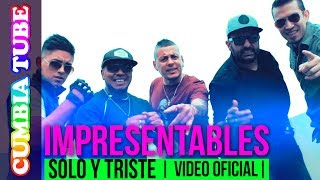 Impresentables - Solo Y Triste | Video Oficial Cumbia Tube