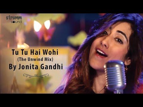 Tu Tu Hai Wohi (The Unwind Mix) by Jonita Gandhi