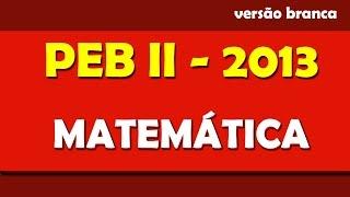 Prova Matemática PEB II 2013 - Parte 3