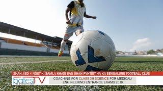 SHAH JIED 4 NGUT KI SAMLA KHASI BAN SHAH PYNTBIT HA KA BENGALURU FOOTBALL CLUB