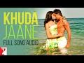 Khuda Jaane - Full Song Audio | Bachna Ae Haseeno | KK | Shilpa Rao | Vishal & Shekhar