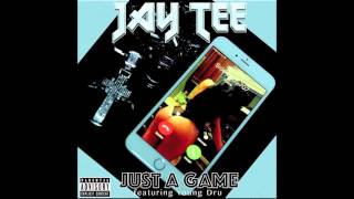 JAY TEE - JUST A GAME feat. YOUNG DRU