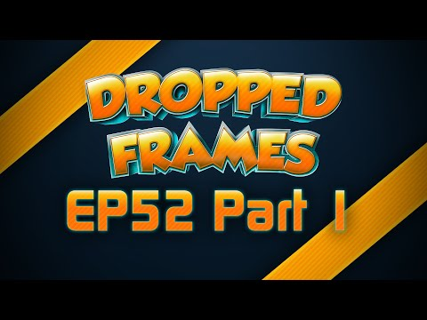 Dropped Frames Week 52 Twitch n YouTube Chat Part 1